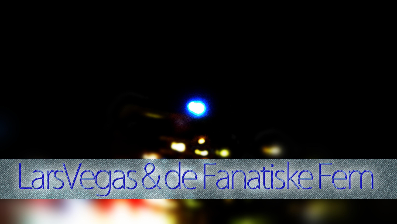 LarsVegas & de Fanatiske Fem